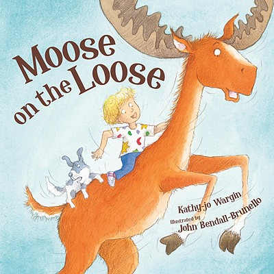 Moose on the Loose By Wargin, Kathy-Jo/ Bendall-Brunello, John (ILT)
